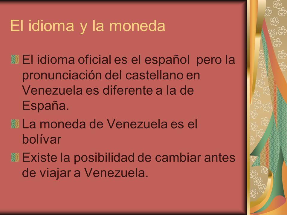 El idioma y la moneda El idioma oficial es el español pero la pronunciación del castellano en Venezuela es diferente a la de España. La moneda de Vene