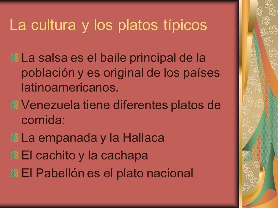 La cultura y los platos típicos La salsa es el baile principal de la población y es original de los países latinoamericanos. Venezuela tiene diferente