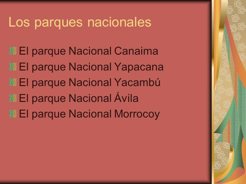 Los parques nacionales El parque Nacional Canaima El parque Nacional Yapacana El parque Nacional Yacambú El parque Nacional Ávila El parque Nacional M