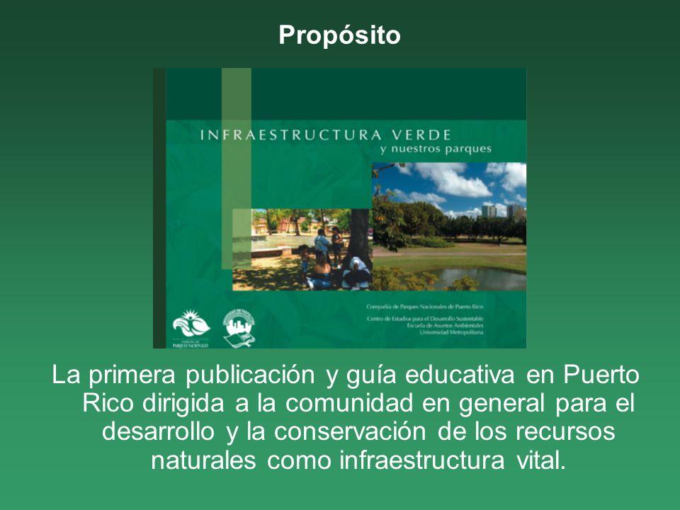 Propósito La primera publicación y guía educativa en Puerto Rico dirigida a la comunidad en general para el desarrollo y la conservación de los recurs