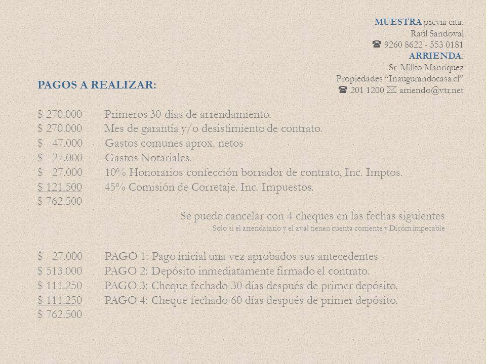 PAGOS A REALIZAR: $ 270.000 Primeros 30 días de arrendamiento. $ 270.000 Mes de garantía y/o desistimiento de contrato. $ 47.000 Gastos comunes aprox.