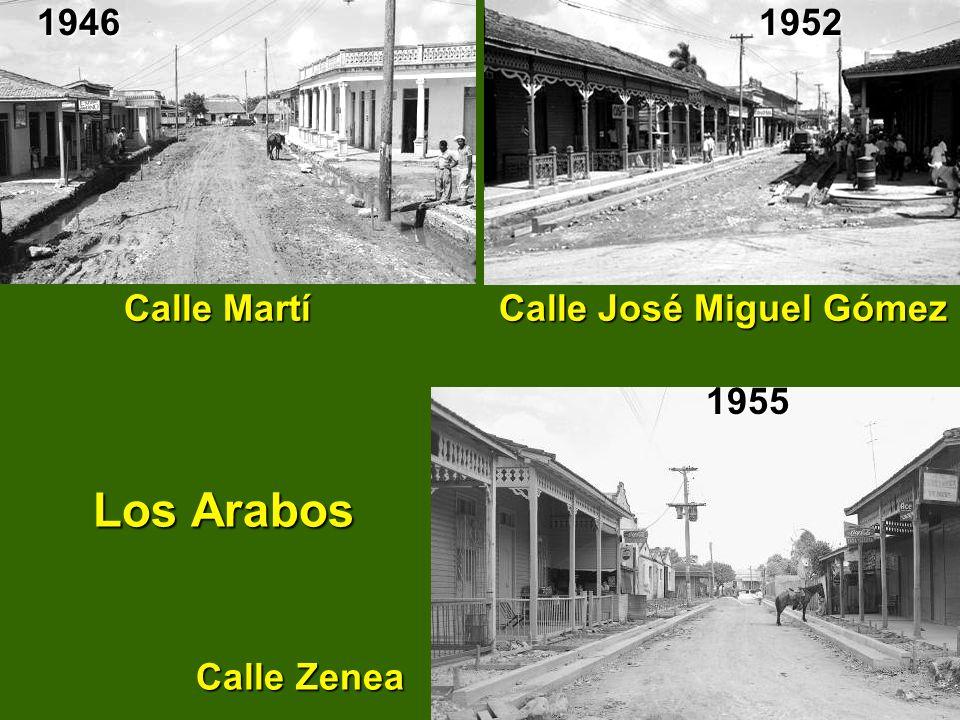 Los Arabos Calle Zenea Los Arabos Calle Zenea Calle Martí Calle José Miguel Gómez Calle Martí Calle José Miguel Gómez194619521955