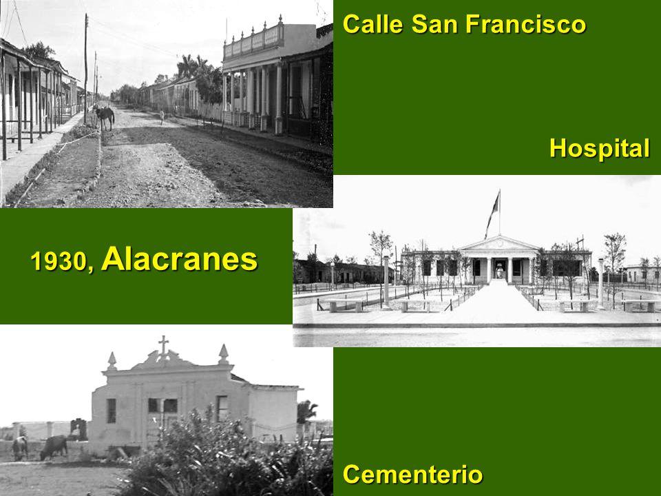 Calle San Francisco Hospital 1930, Alacranes Cementerio