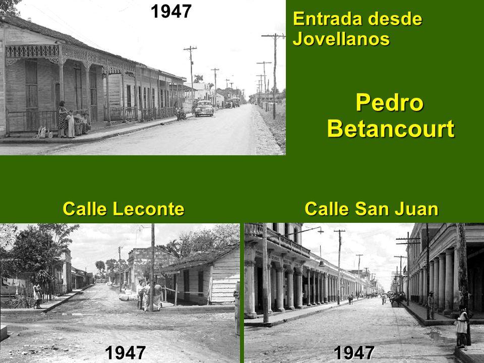 Entrada desde Jovellanos Pedro Betancourt Calle Leconte Calle San Juan Calle Leconte Calle San Juan 194719471947