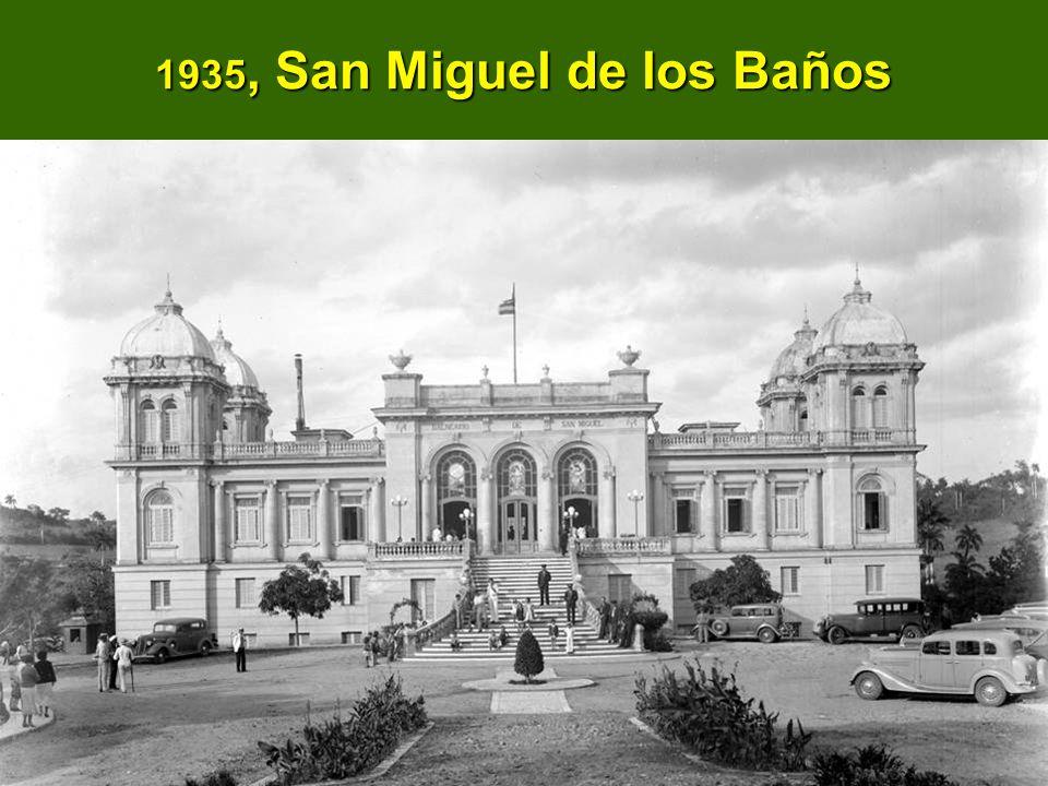 1935, San Miguel de los Baños