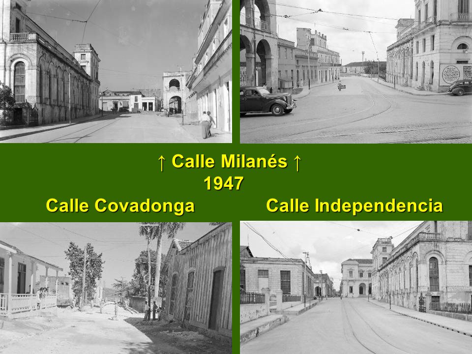 Calle Milanés 1947 Calle Covadonga Calle Independencia Calle Milanés 1947 Calle Covadonga Calle Independencia