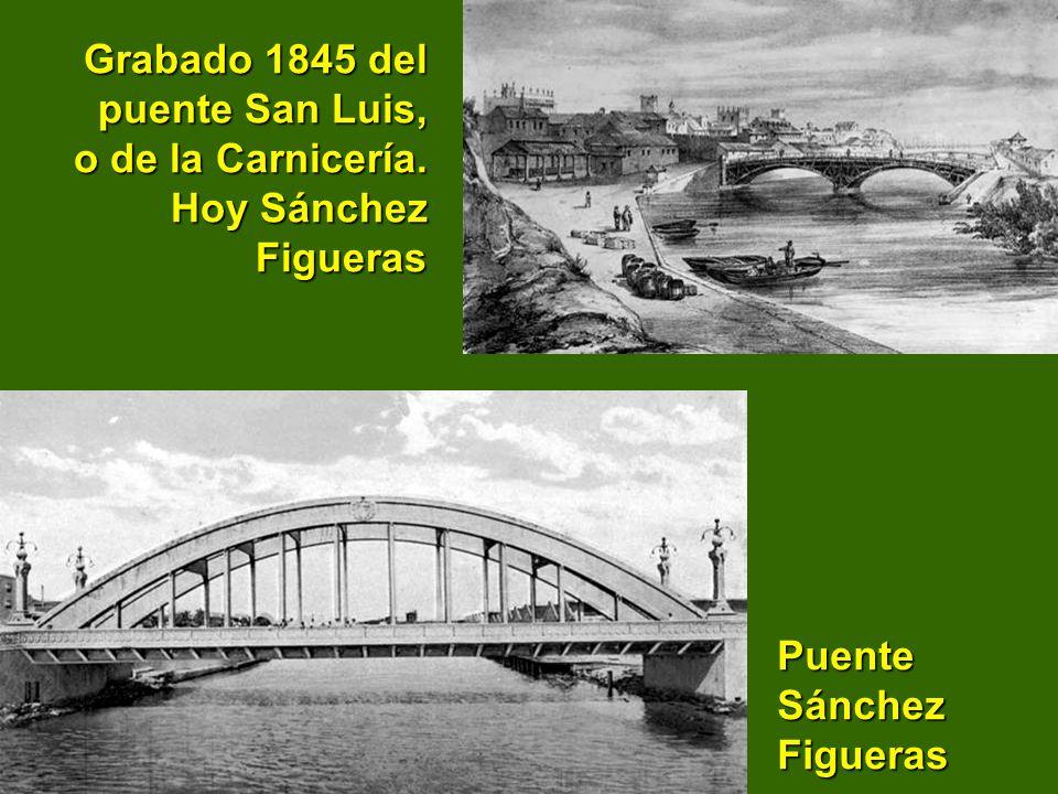 Puente Sánchez Figueras Grabado 1845 del puente San Luis, o de la Carnicería. Hoy Sánchez Figueras