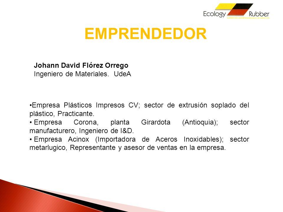 EMPRENDEDOR Johann David Flórez Orrego Ingeniero de Materiales.