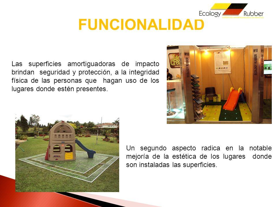 BENEFICIOS Seguridad e higiene (fácil limpieza), que brinda a los usuarios de los espacios recreativos y deportivos un lugar libre de contaminantes.