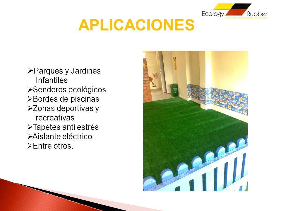 APLICACIONES Parques y Jardines Infantiles Senderos ecológicos Bordes de piscinas Zonas deportivas y recreativas Tapetes anti estrés Aislante eléctrico Entre otros.