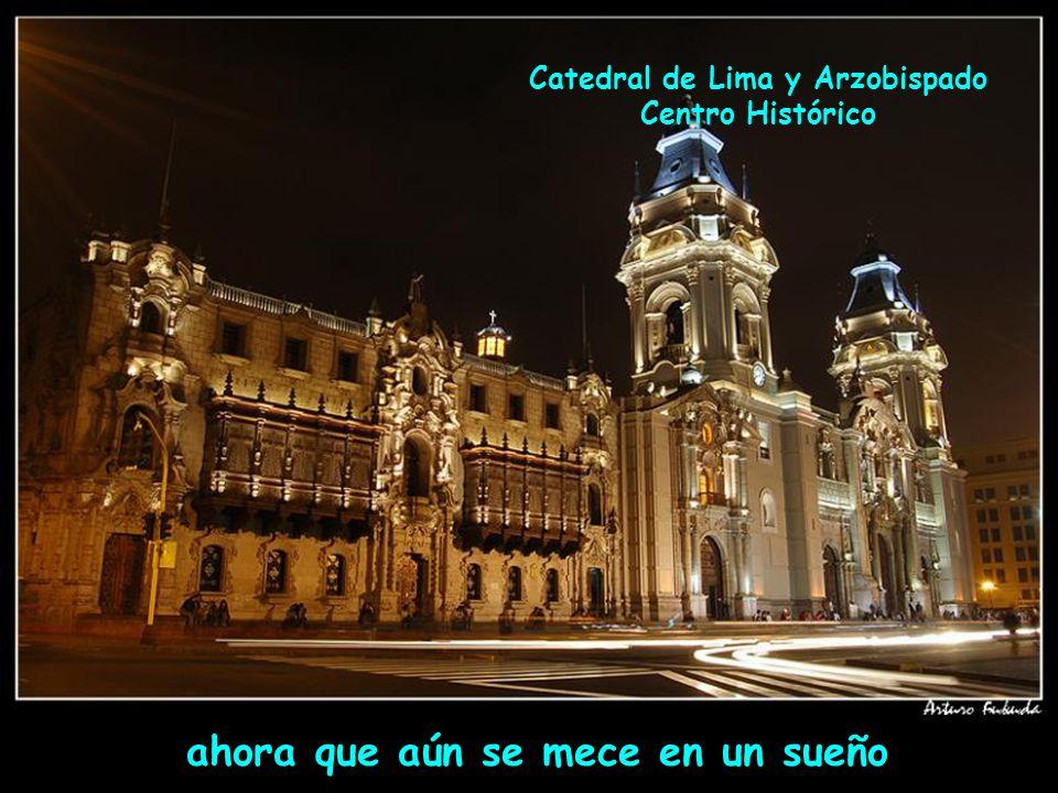 ahora que aún se mece en un sueño Catedral de Lima y Arzobispado Centro Histórico
