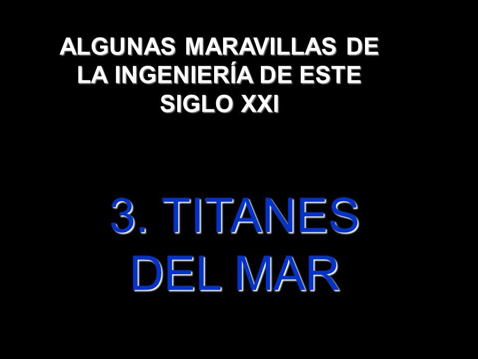 3. TITANES DEL MAR ALGUNAS MARAVILLAS DE LA INGENIERÍA DE ESTE SIGLO XXI