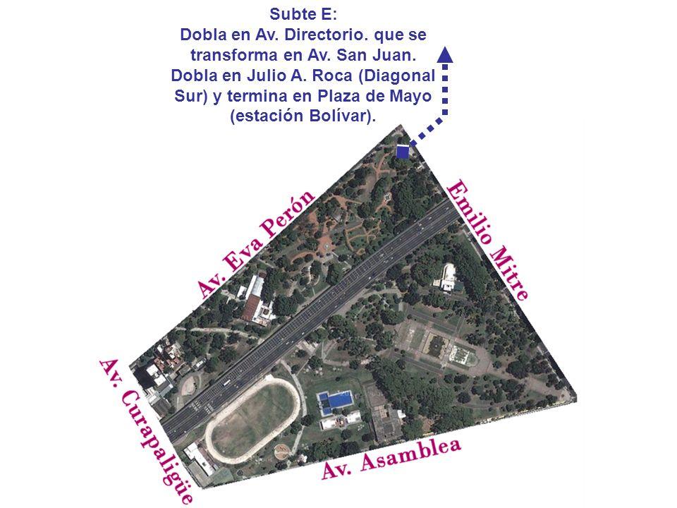 Subte E: Dobla en Av. Directorio. que se transforma en Av. San Juan. Dobla en Julio A. Roca (Diagonal Sur) y termina en Plaza de Mayo (estación Bolíva
