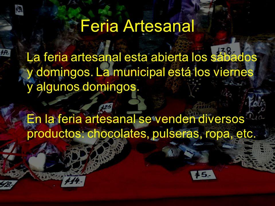 Feria Artesanal La feria artesanal esta abierta los sábados y domingos. La municipal está los viernes y algunos domingos. En la feria artesanal se ven
