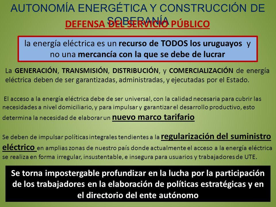 AUTONOMÍA ENERGÉTICA Y CONSTRUCCIÓN DE SOBERANÍA DEFENSA DEL SERVICIO PÚBLICO El acceso a la energía eléctrica debe de ser universal, con la calidad n
