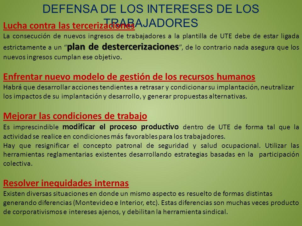 DEFENSA DE LOS INTERESES DE LOS TRABAJADORES Lucha contra las tercerizaciones plan de destercerizaciones La consecución de nuevos ingresos de trabajad