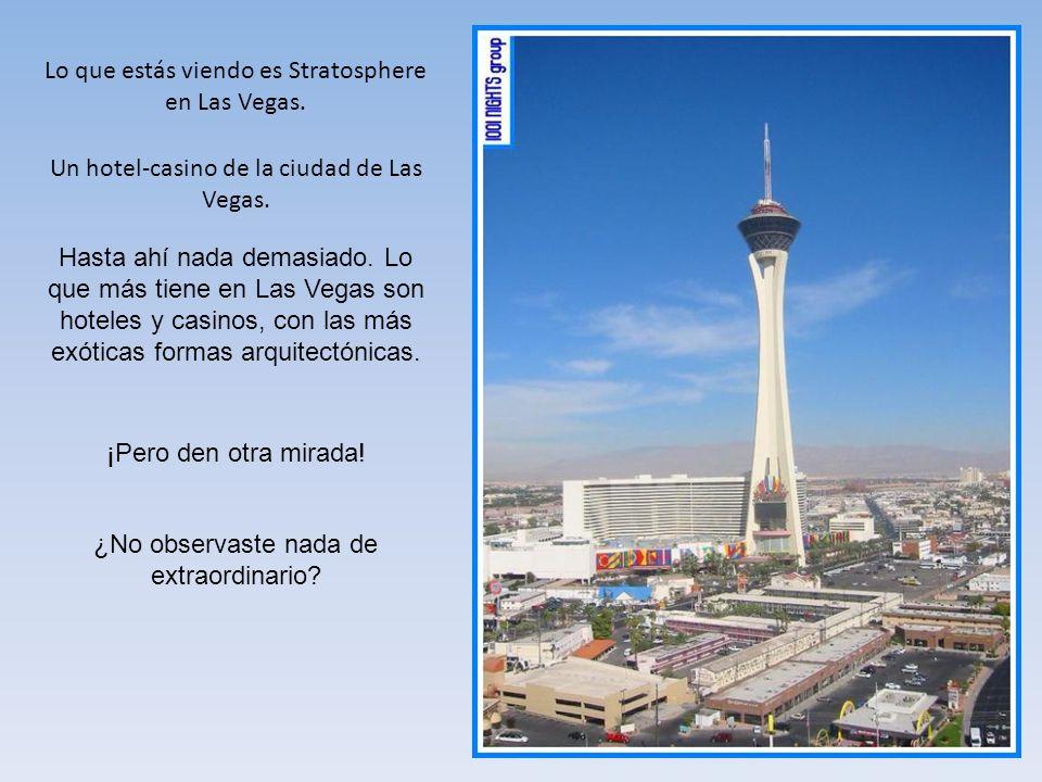 Lo que estás viendo es Stratosphere en Las Vegas. Un hotel-casino de la ciudad de Las Vegas. Hasta ahí nada demasiado. Lo que más tiene en Las Vegas s