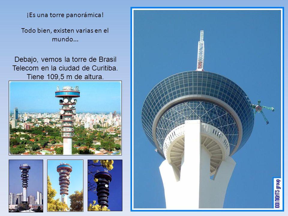 ¡Es una torre panorámica! Todo bien, existen varias en el mundo... Debajo, vemos la torre de Brasil Telecom en la ciudad de Curitiba. Tiene 109,5 m de
