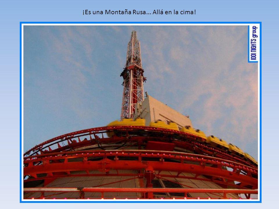 ¡Es una Montaña Rusa... Allá en la cima!