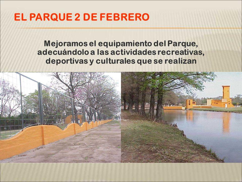 Mejoramos el equipamiento del Parque, adecuándolo a las actividades recreativas, deportivas y culturales que se realizan EL PARQUE 2 DE FEBRERO