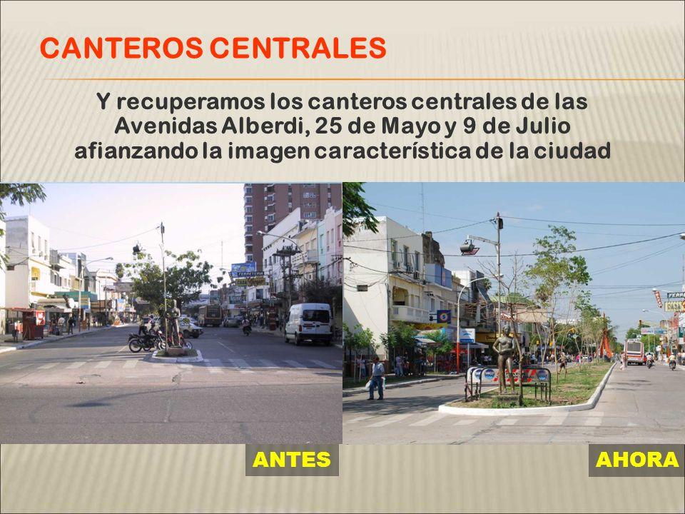 Y recuperamos los canteros centrales de las Avenidas Alberdi, 25 de Mayo y 9 de Julio afianzando la imagen característica de la ciudad CANTEROS CENTRALES ANTES AHORA