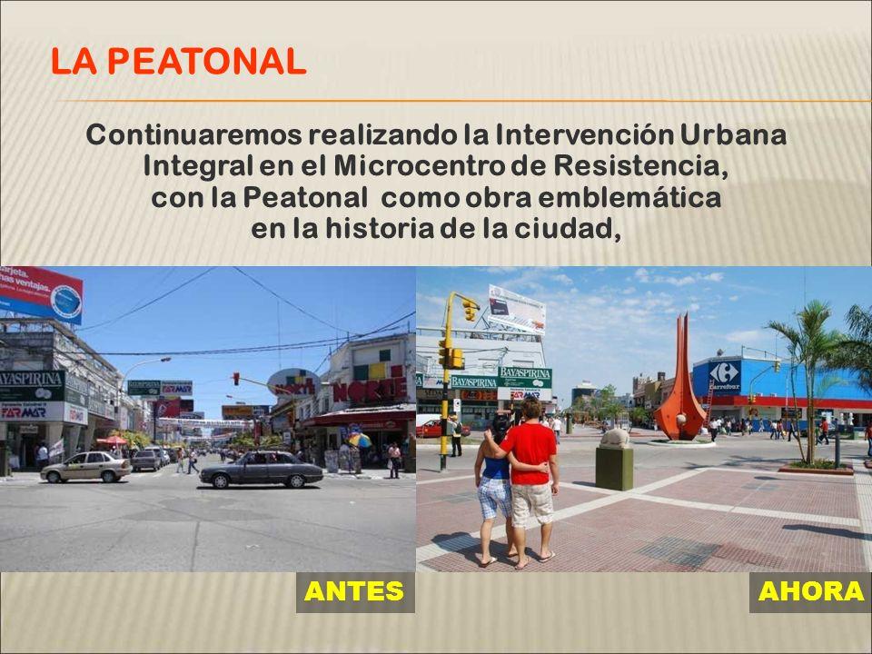 Continuaremos realizando la Intervención Urbana Integral en el Microcentro de Resistencia, con la Peatonal como obra emblemática en la historia de la ciudad, LA PEATONAL ANTES AHORA