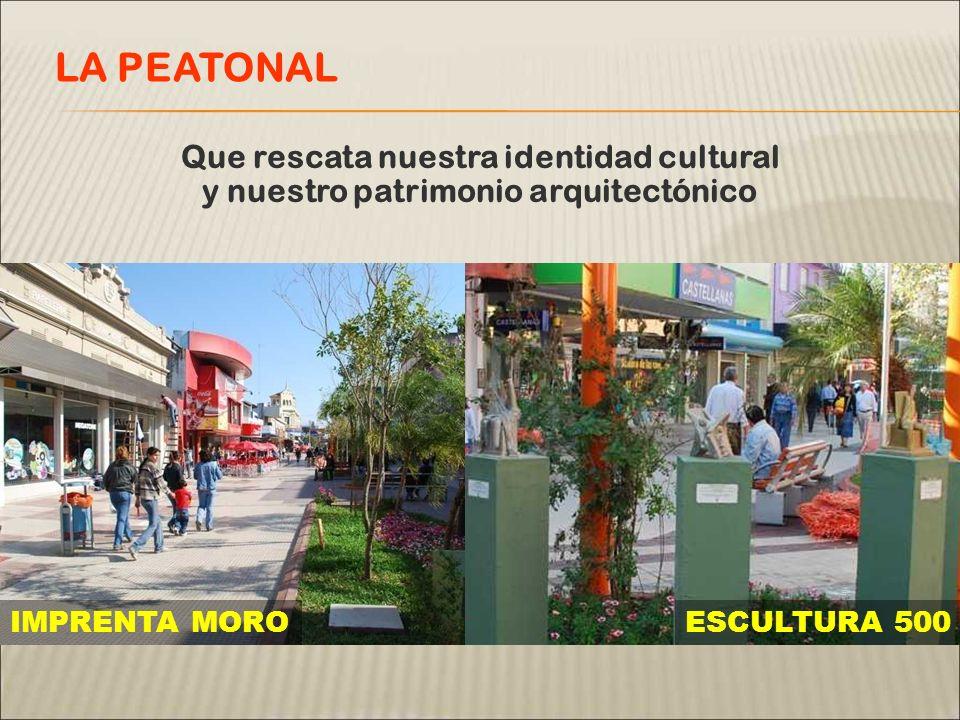 Que rescata nuestra identidad cultural y nuestro patrimonio arquitectónico LA PEATONAL IMPRENTA MOROESCULTURA 500