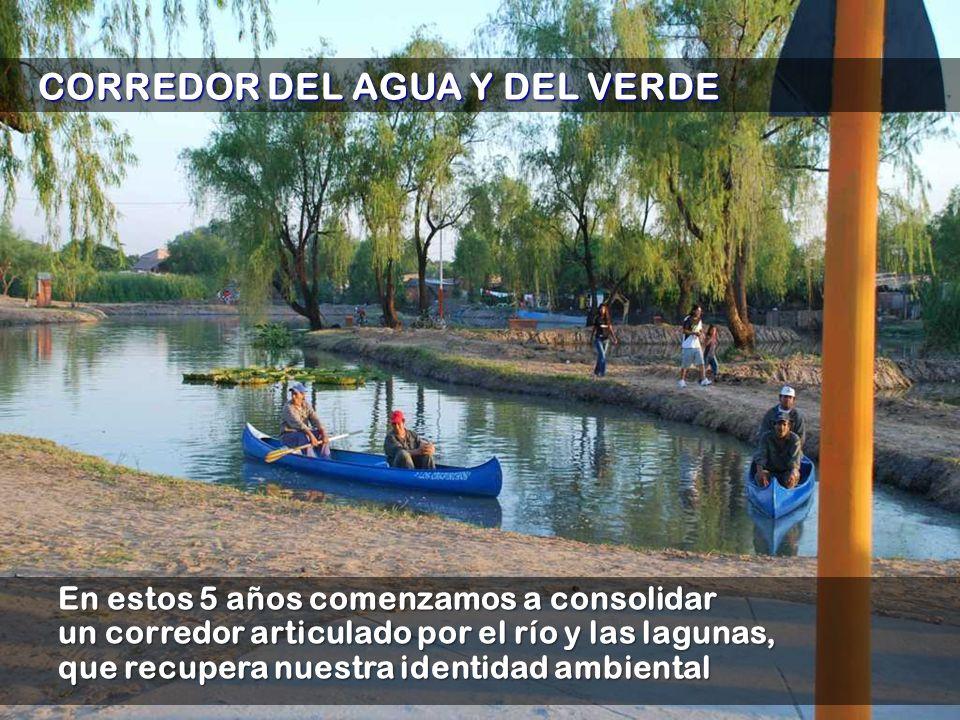 En estos 5 años comenzamos a consolidar un corredor articulado por el río y las lagunas, que recupera nuestra identidad ambiental CORREDOR DEL AGUA Y DEL VERDE CORREDOR DEL AGUA Y DEL VERDE