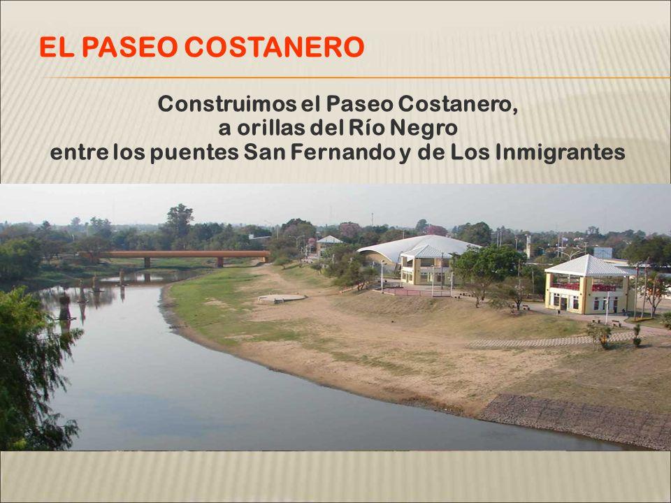ANTESAHORA Construimos el Paseo Costanero, a orillas del Río Negro entre los puentes San Fernando y de Los Inmigrantes EL PASEO COSTANERO