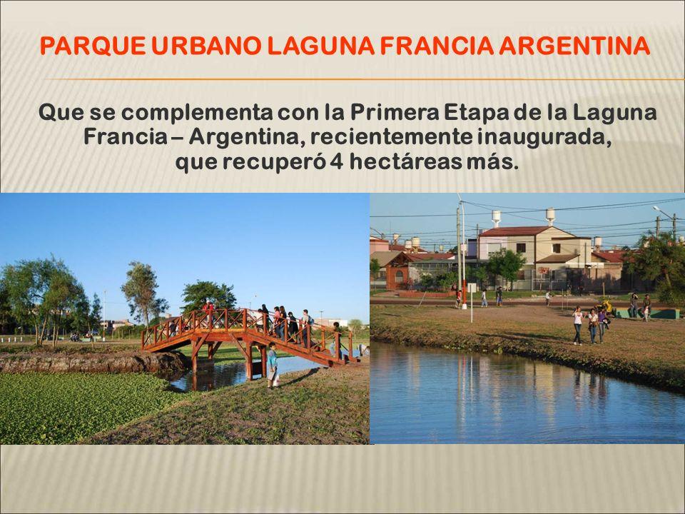 Que se complementa con la Primera Etapa de la Laguna Francia – Argentina, recientemente inaugurada, que recuperó 4 hectáreas más.