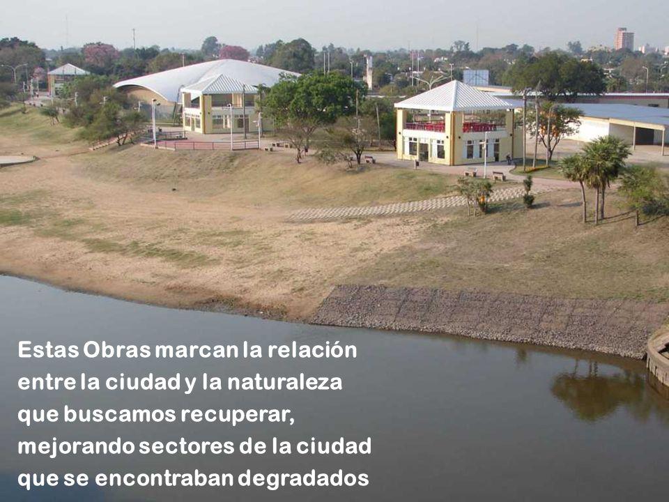 Estas Obras marcan la relación entre la ciudad y la naturaleza que buscamos recuperar, mejorando sectores de la ciudad que se encontraban degradados
