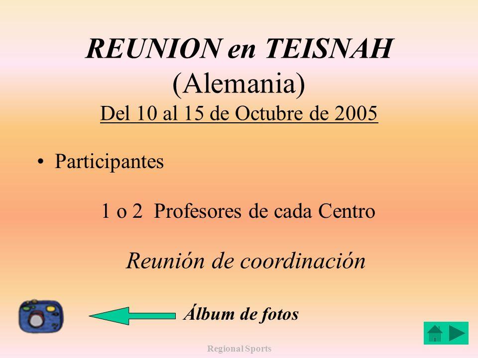 Regional Sports REUNION en TEISNAH (Alemania) Del 10 al 15 de Octubre de 2005 Participantes 1 o 2 Profesores de cada Centro Reunión de coordinación Álbum de fotos