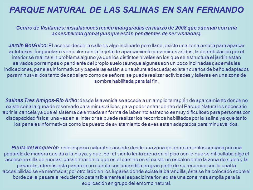 PARQUE NATURAL DE LAS SALINAS EN SAN FERNANDO Centro de Visitantes: instalaciones recién inauguradas en marzo de 2008 que cuentan con una accesibilidad global (aunque están pendientes de ser visitadas).
