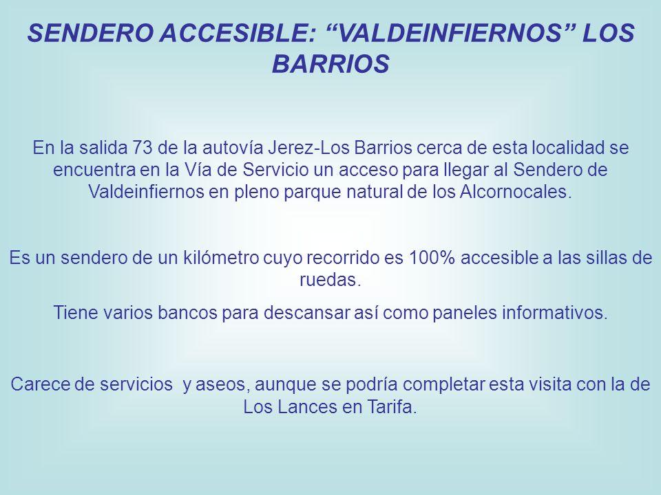 SENDERO ACCESIBLE: VALDEINFIERNOS LOS BARRIOS En la salida 73 de la autovía Jerez-Los Barrios cerca de esta localidad se encuentra en la Vía de Servicio un acceso para llegar al Sendero de Valdeinfiernos en pleno parque natural de los Alcornocales.