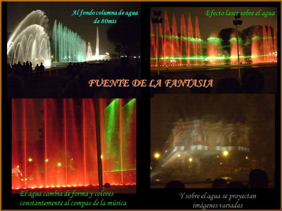 FUENTE DE LA FANTASIA Al fondo columna de agua de 80mts Efecto laser sobre el agua El agua cambia de forma y colores constantemente al compas de la música Y sobre el agua se proyectan imágenes variadas