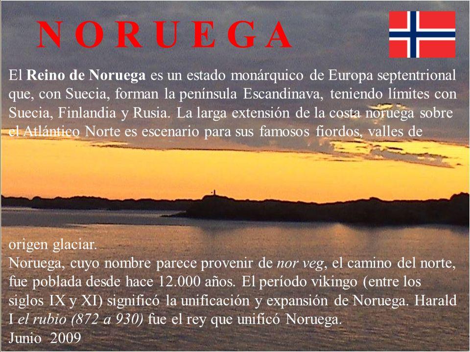N O R U E G A El Reino de Noruega es un estado monárquico de Europa septentrional que, con Suecia, forman la península Escandinava, teniendo límites con Suecia, Finlandia y Rusia.