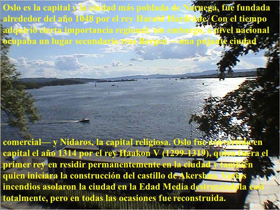 Oslo es la capital y la ciudad más poblada de Noruega, fue fundada alrededor del año 1048 por el rey Harald Hardråde.