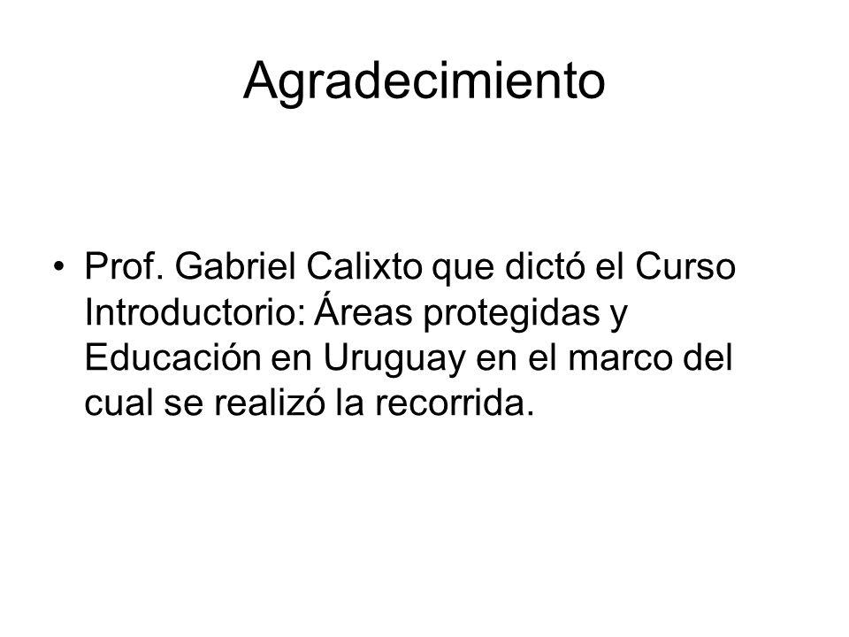 Agradecimiento Prof. Gabriel Calixto que dictó el Curso Introductorio: Áreas protegidas y Educación en Uruguay en el marco del cual se realizó la reco