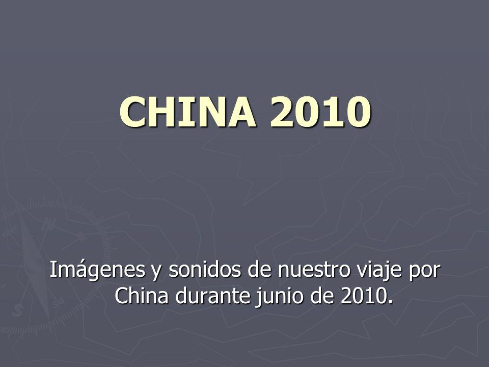 CHINA 2010 Imágenes y sonidos de nuestro viaje por China durante junio de 2010.