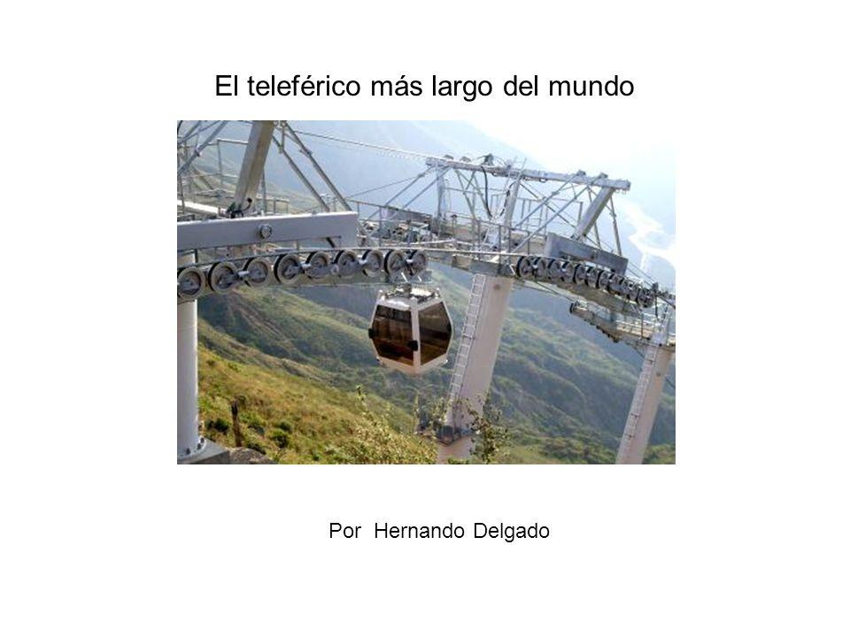 El teleférico más largo del mundo Por Hernando Delgado