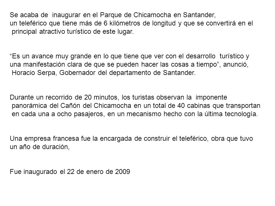 Se acaba de inaugurar en el Parque de Chicamocha en Santander, un teleférico que tiene más de 6 kilómetros de longitud y que se convertirá en el principal atractivo turístico de este lugar.