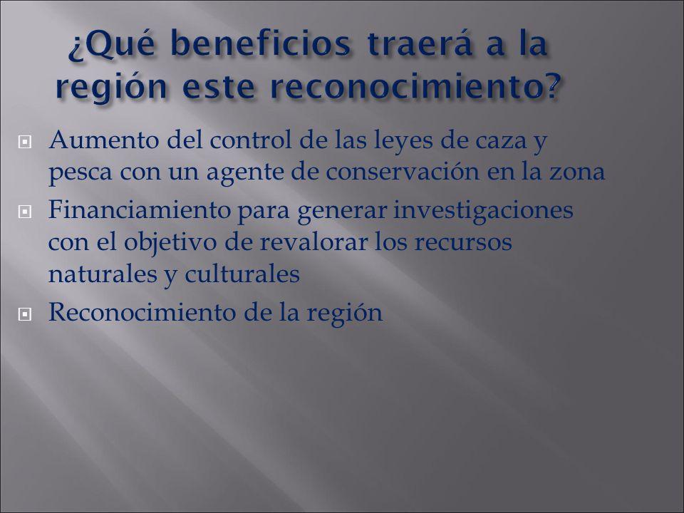 ¿Qué beneficios traerá a la región este reconocimiento? Aumento del control de las leyes de caza y pesca con un agente de conservación en la zona Fina