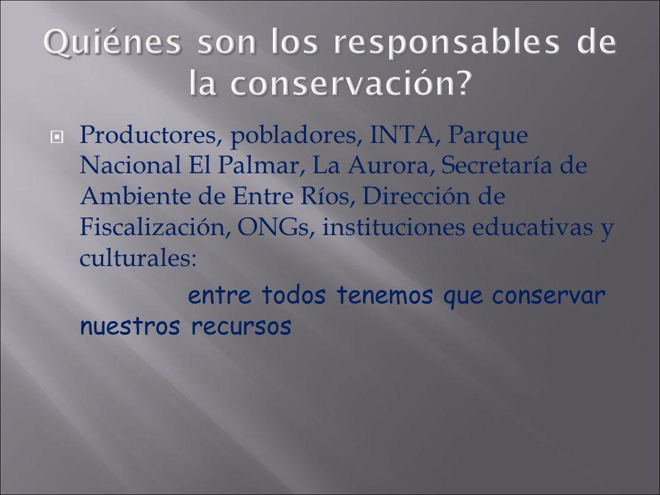 Quiénes son los responsables de la conservación? Productores, pobladores, INTA, Parque Nacional El Palmar, La Aurora, Secretaría de Ambiente de Entre