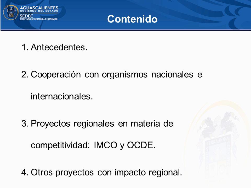 1.Antecedentes. 2.Cooperación con organismos nacionales e internacionales. 3.Proyectos regionales en materia de competitividad: IMCO y OCDE. 4.Otros p
