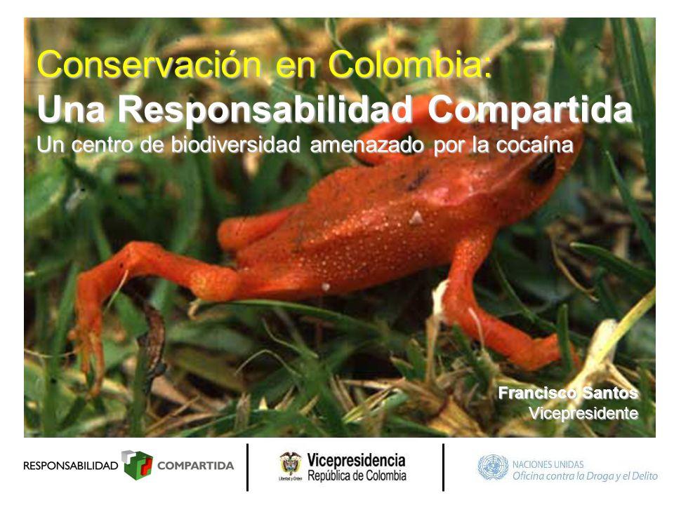 Francisco Santos Vicepresidente Conservación en Colombia: Una Responsabilidad Compartida Un centro de biodiversidad amenazado por la cocaína