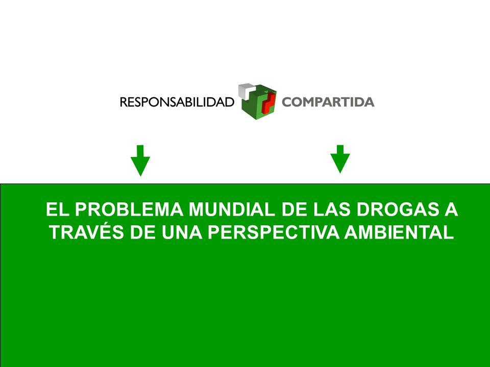 EL PROBLEMA MUNDIAL DE LAS DROGAS A TRAVÉS DE UNA PERSPECTIVA AMBIENTAL