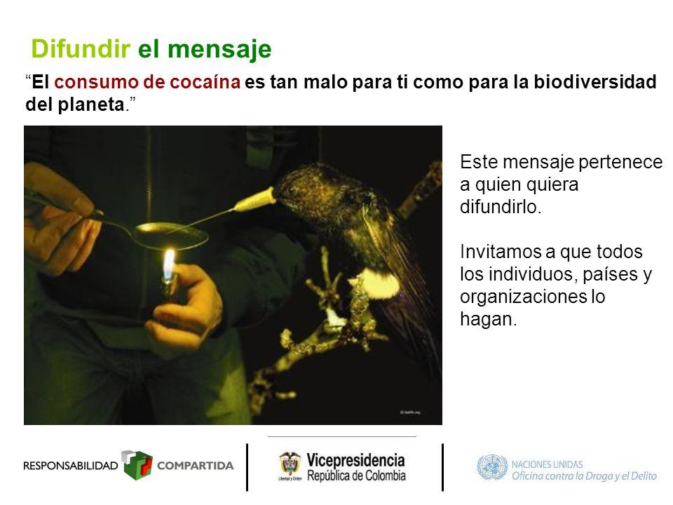 El consumo de cocaína es tan malo para ti como para la biodiversidad del planeta. Este mensaje pertenece a quien quiera difundirlo. Invitamos a que to