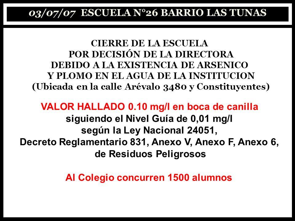 03/07/07 ESCUELA N°26 BARRIO LAS TUNAS CIERRE DE LA ESCUELA POR DECISIÓN DE LA DIRECTORA DEBIDO A LA EXISTENCIA DE ARSENICO Y PLOMO EN EL AGUA DE LA I
