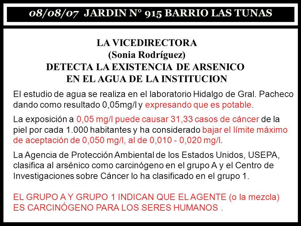 08/08/07 JARDIN N° 915 BARRIO LAS TUNAS LA VICEDIRECTORA (Sonia Rodríguez) DETECTA LA EXISTENCIA DE ARSENICO EN EL AGUA DE LA INSTITUCION El estudio d
