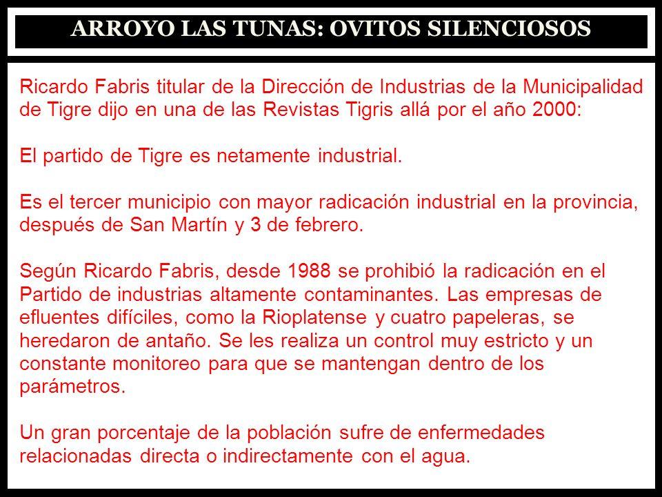 ARROYO LAS TUNAS: OVITOS SILENCIOSOS Ricardo Fabris titular de la Dirección de Industrias de la Municipalidad de Tigre dijo en una de las Revistas Tig